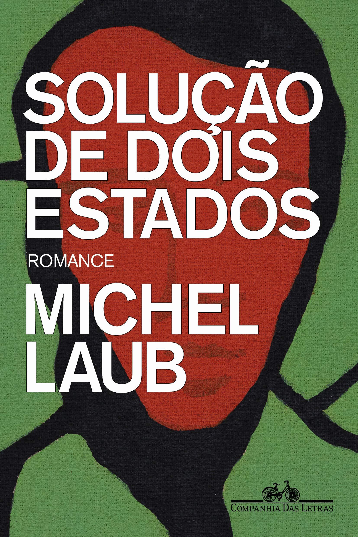 """""""Solução de Dois Estados"""", de Michel Laub"""